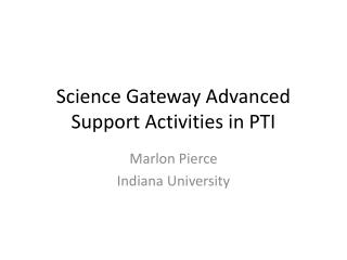 Science Gateway Advanced Support Activities in PTI