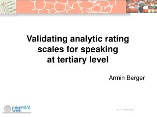 Validating analytic rating scales for speaking  at tertiary level