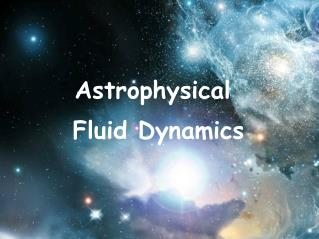 Astrophysical Fluid D ynamics