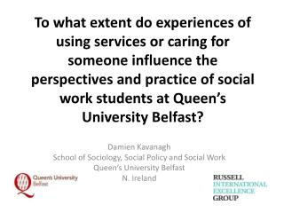 Damien  Kavanagh School of Sociology, Social Policy and Social Work Queen�s University Belfast N. Ireland