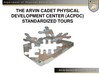 THE ARVIN CADET PHYSICAL  DEVELOPMENT CENTER (ACPDC)  STANDARDIZED TOURS