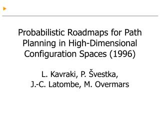 Probabilistic Roadmaps for Path Planning in High-Dimensional Configuration Spaces (1996) L. Kavraki, P. Švestka, J.-C.