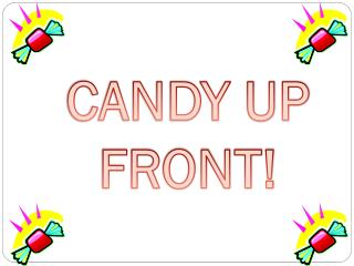 CANDY UP FRONT!