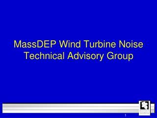 MassDEP  Wind Turbine Noise Technical Advisory Group