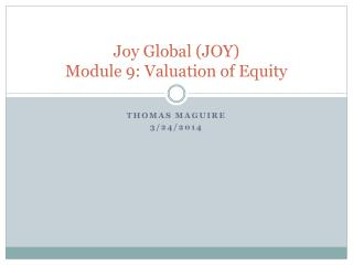 Joy Global (JOY)  Module  9: Valuation of Equity