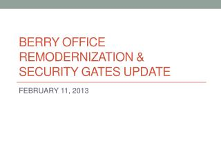 BERRY OFFICE REMODERNIZATION & SECURITY GATES UPDATE