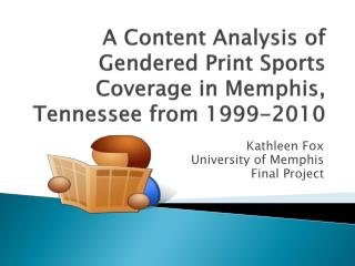 A Content Analysis of  Gendered  Print Sports Coverage in Memphis, Tennessee from 1999-2010