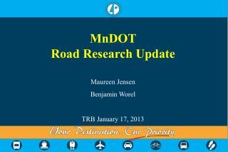 MnDOT Road Research Update Maureen Jensen Benjamin Worel TRB January 17, 2013