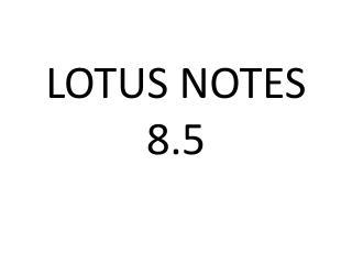 LOTUS NOTES 8.5