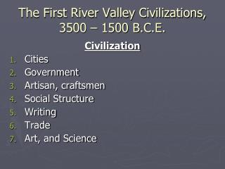 The First River Valley Civilizations, 3500 – 1500 B.C.E.