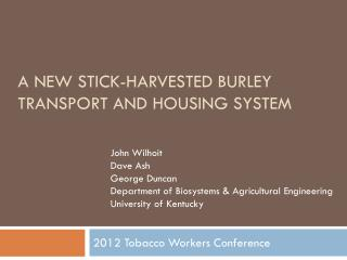 A New stick-harvested burley transport and housing system