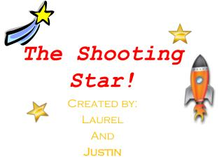 The Shooting Star!
