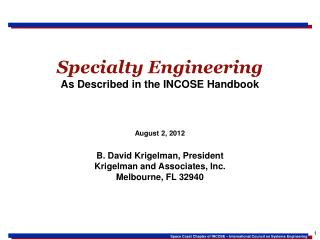 Specialty Engineering As Described in the INCOSE Handbook August 2, 2012 B. David Krigelman, President Krigelman and As