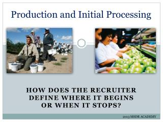 Production and Initial Processing