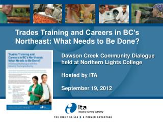Dawson Creek Community Dialogue  held at Northern Lights College  Hosted by ITA September 19, 2012