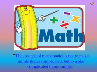 """ The essence  of mathematics is not to make simple things complicated, but to make complicated things simple. """