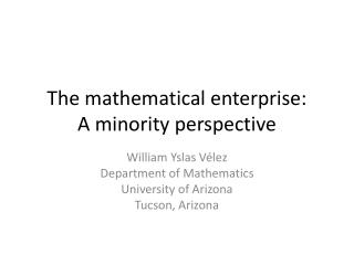 The mathematical enterprise: A minority perspective