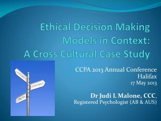 Ethical Decision Making Models in  Context: A  Cross Cultural Case  Study