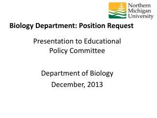 Presentation to Educational Policy Committee Department of Biology December, 2013
