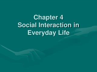 Chapter 4  Social Interaction in Everyday Life