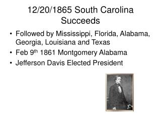 followed by mississippi, florida, alabama, georgia, louisiana and texas  feb 9th 1861 montgomery alabama jefferson davis