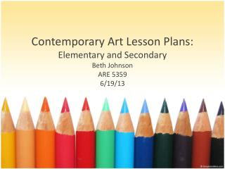 Contemporary  Art  Lesson  Plans:  Elementary  and  Secondary Beth Johnson ARE 5359 6/19/13