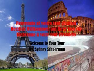 Benvenuto al vostro tour (Italian) Herzlich Willkommen auf Ihrer tour (G) Bienvenue à votre tour (Freanch)