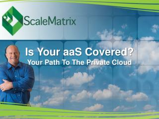 Is Your  aaS  Covered ? Your  Path To The Private Cloud