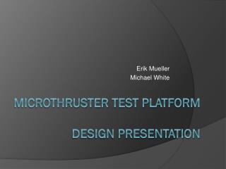 Microthruster  Test Platform Design Presentation