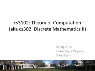 cs3102: Theory of Computation (aka cs302: Discrete Mathematics II)
