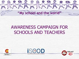 """ "" My school and the world "" AWARENESS CAMPAIGN FOR SCHOOLS AND TEACHERS"
