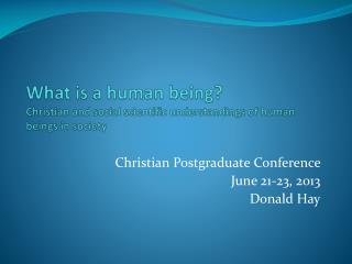 What is a human being?  Christian  and social scientific understandings of human beings in  society