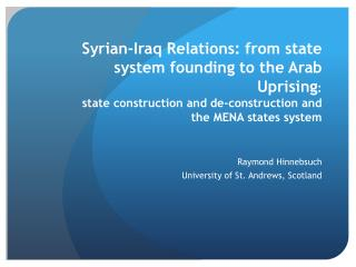Syrian-Iraq Relations: from state system founding to the Arab Uprising : state construction and de-construction and the