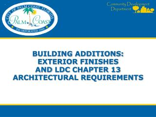 BUILDING ADDITIONS:  exterior finishes and  ldc  Chapter 13 architectural requirements