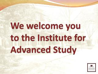 We welcome you  to the Institute for Advanced Study