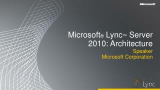 Microsoft ®  Lync ™  Server 2010:  Architecture