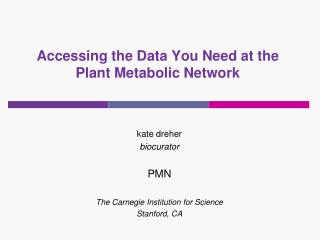 Accessing the Data You Need at the Plant Metabolic Network