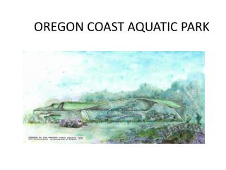 OREGON  COAST AQUATIC PARK