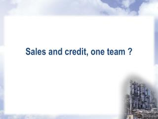Sales and credit, one team ?