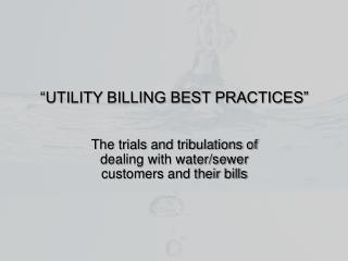 """UTILITY BILLING BEST PRACTICES"""