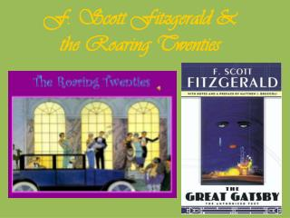 F. Scott Fitzgerald &  the Roaring Twenties