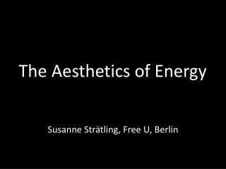 The  Aesthetics of Energy
