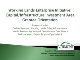 Working Lands Enterprise Initiative: Capital/Infrastructure Investment Area Grantee Orientation Presentation by: