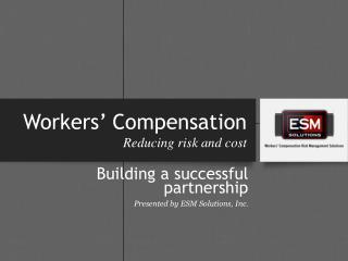 Workers' Compensation  Reducing risk and cost