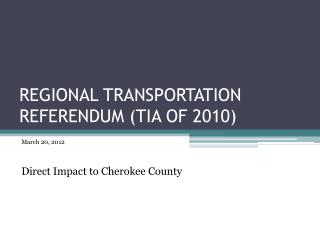 REGIONAL TRANSPORTATION REFERENDUM (TIA OF 2010)