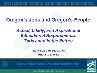 Oregon's Jobs and Oregon's People Actual, Likely, and Aspirational Educational Requirements,  Today and in the Future