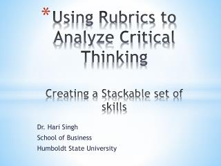 Using Rubrics to Analyze Critical Thinking Creating a Stackable set of skills