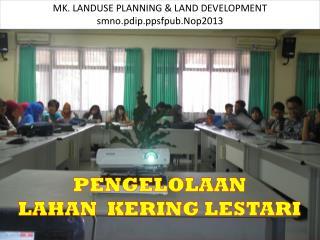 MK. LANDUSE PLANNING & LAND DEVELOPMENT  smno.pdip.ppsfpub.Nop2013