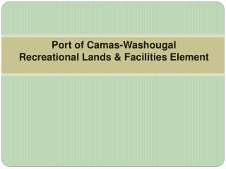 Port of Camas-Washougal  Recreational Lands & Facilities Element