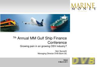 7th  Annual MM Gulf Ship Finance Conference Growing pain in an growing OSV industry?  Geir Sjurseth  Managing Director